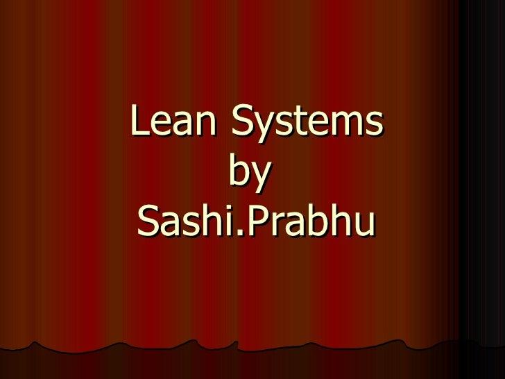 Lean Systems by  Sashi.Prabhu