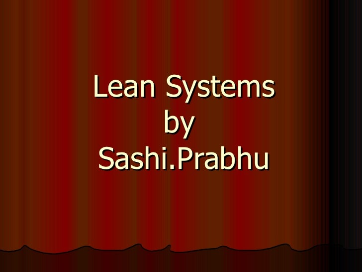 Lean Systems by  Sashi.Prabhu