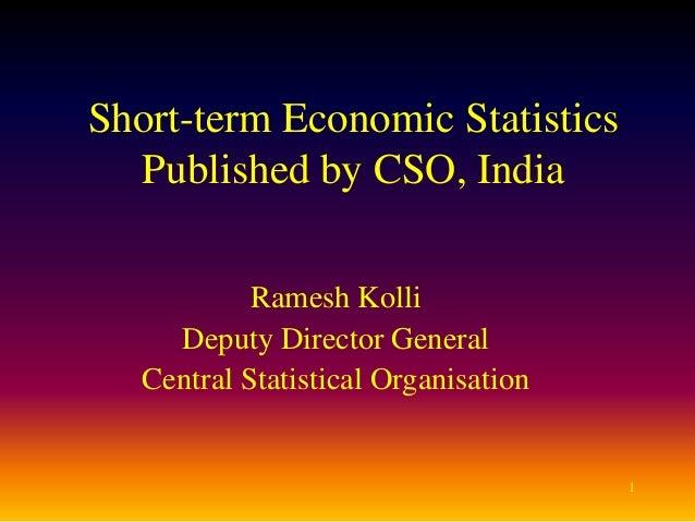 1 Short-term Economic Statistics Published by CSO, India Ramesh Kolli Deputy Director General Central Statistical Organisa...