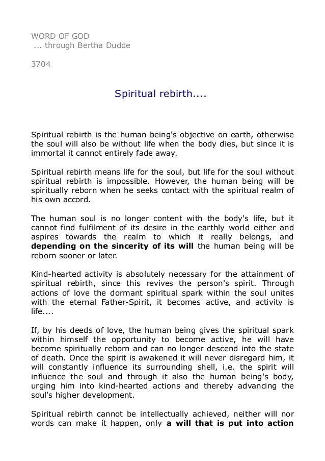WORD OF GOD ... through Bertha Dudde 3704 Spiritual rebirth.... Spiritual rebirth is the human being's objective on earth,...