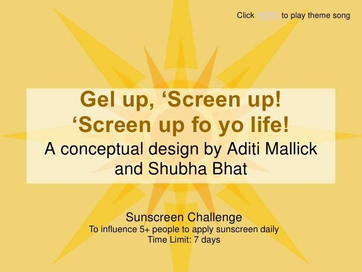Gel up, 'Screen up! 'Screen up fo yo life!