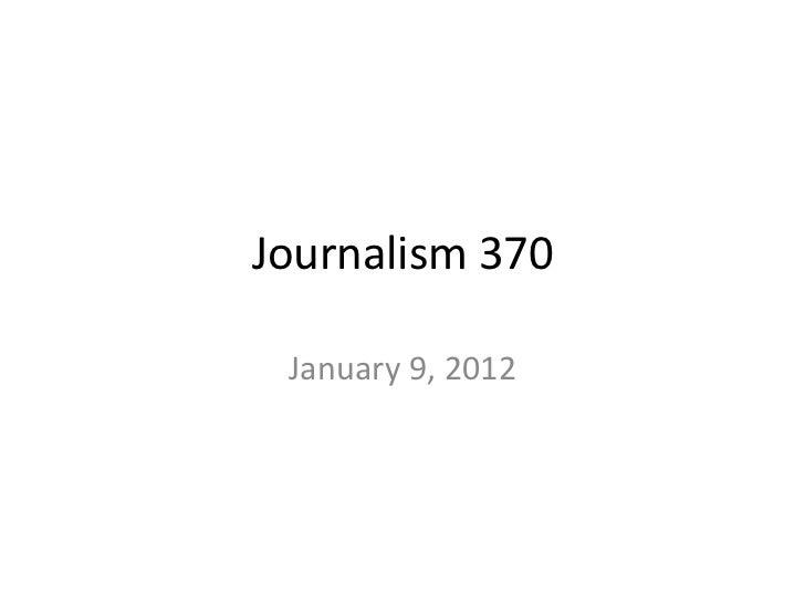 Journalism 370 January 9, 2012