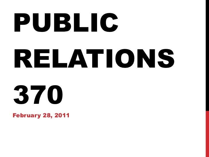 PUBLIC RELATIONS 370 February 28, 2011