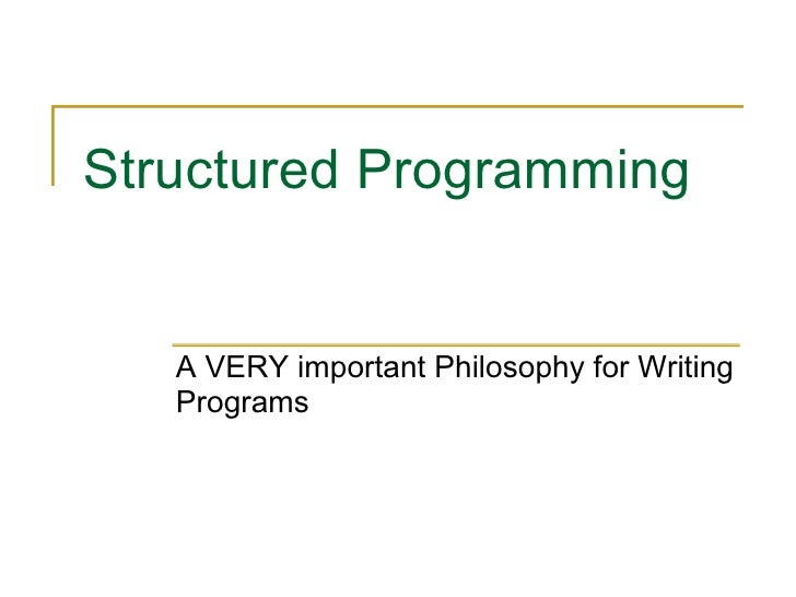 Structured Programming A VERY important Philosophy for Writing Programs