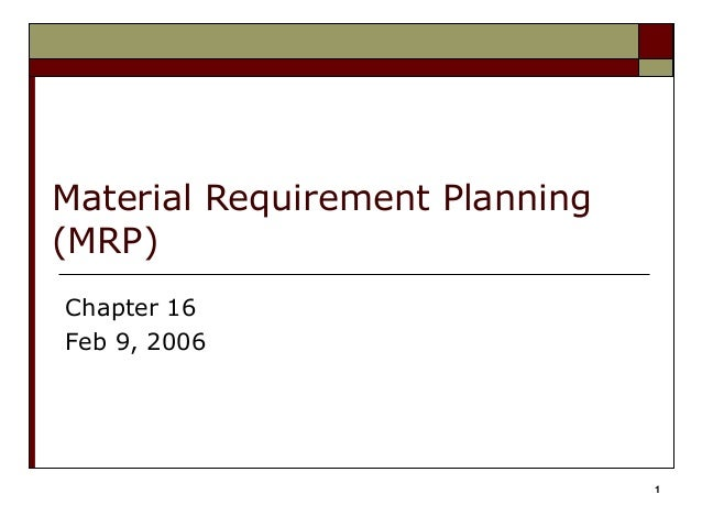 1 Material Requirement Planning (MRP) Chapter 16 Feb 9, 2006