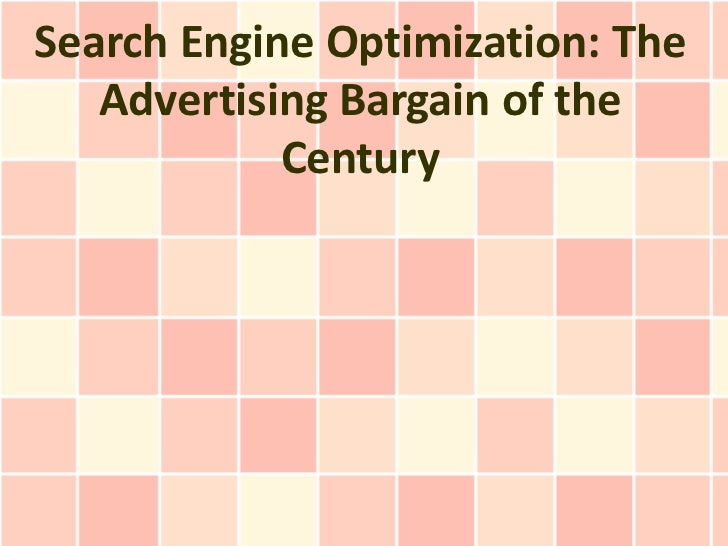 Search Engine Optimization: The   Advertising Bargain of the            Century