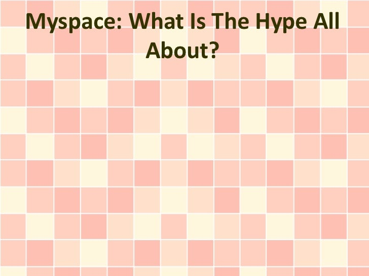 Myspace: What Is The Hype All          About?