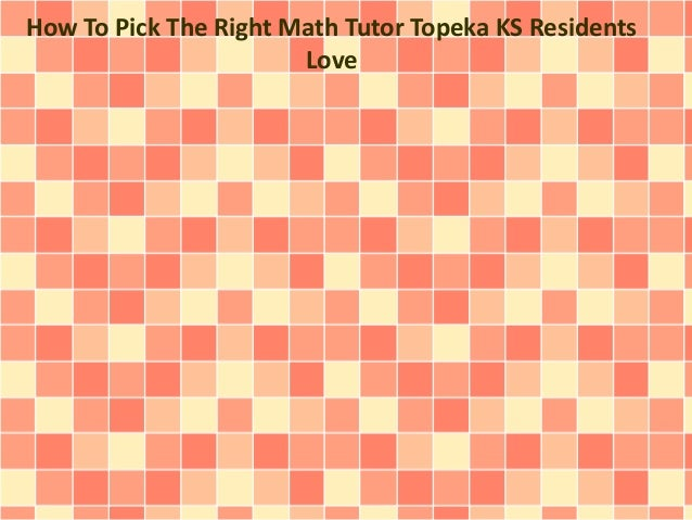 How To Pick The Right Math Tutor Topeka KS Residents Love
