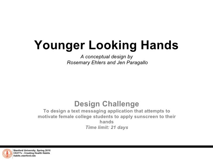 Younger Looking Hands A conceptual design by  Rosemary Ehlers and Jen Paragallo Stanford University, Spring 2010 CS377v - ...