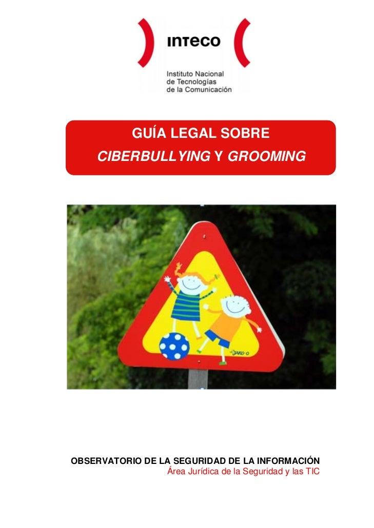 GUÍA LEGAL SOBRE     CIBERBULLYING Y GROOMINGOBSERVATORIO DE LA SEGURIDAD DE LA INFORMACIÓN                 Área Jurídica ...