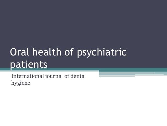 Oral health of psychiatricpatientsInternational journal of dentalhygiene