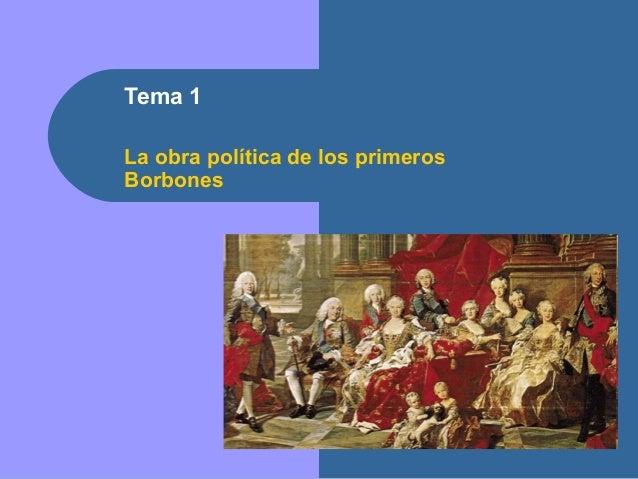 Tema 1 La obra política de los primeros Borbones