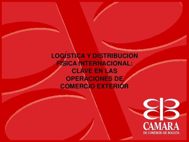 LOGISTICA Y DISTRIBUCION FISICA INTERNACIONAL:      CLAVE EN LAS    OPERACIONES DE  COMERCIO EXTERIOR