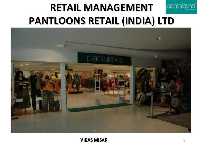RETAIL MANAGEMENT PANTLOONS RETAIL (INDIA) LTD  VIKAS MISAR  1