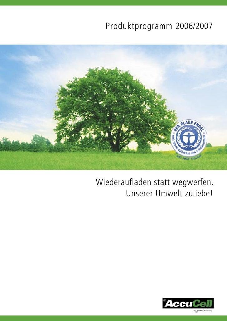 Produktprogramm 2006/2007     Wiederaufladen statt wegwerfen.        Unserer Umwelt zuliebe!