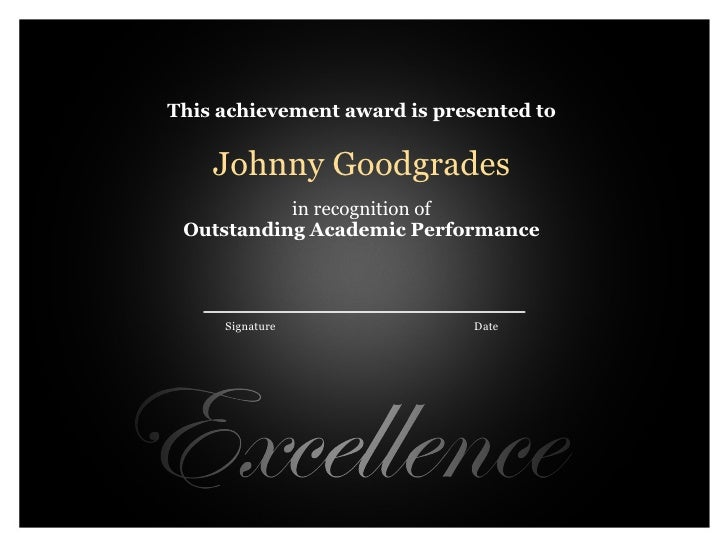 This achievement award is presented to   Johnny Goodgrades   in recognition of Outstanding Academic Performance   ...