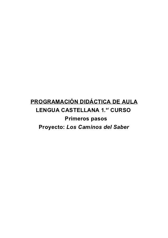 PROGRAMACIÓN DIDÁCTICA DE AULA LENGUA CASTELLANA 1.er CURSO           Primeros pasos  Proyecto: Los Caminos del Saber