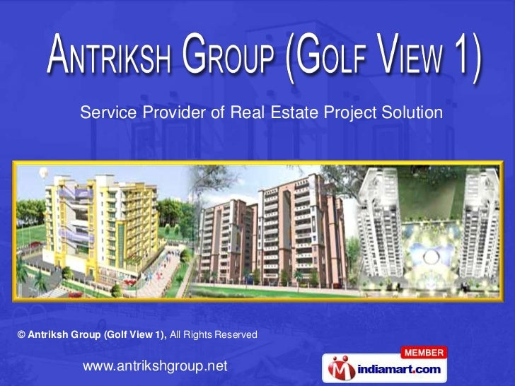 Service Provider of Real Estate Project Solution© Antriksh Group (Golf View 1), All Rights Reserved             www.antrik...