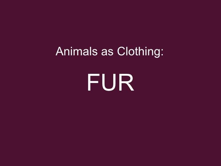 Animals as Clothing:  FUR