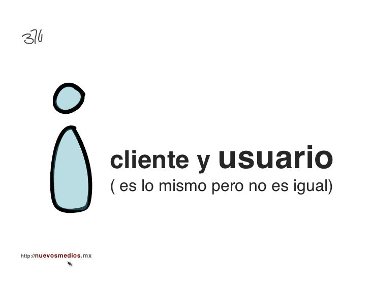 cliente y usuario!                          ( es lo mismo pero no es igual)!http://nuevosmedios.mx!