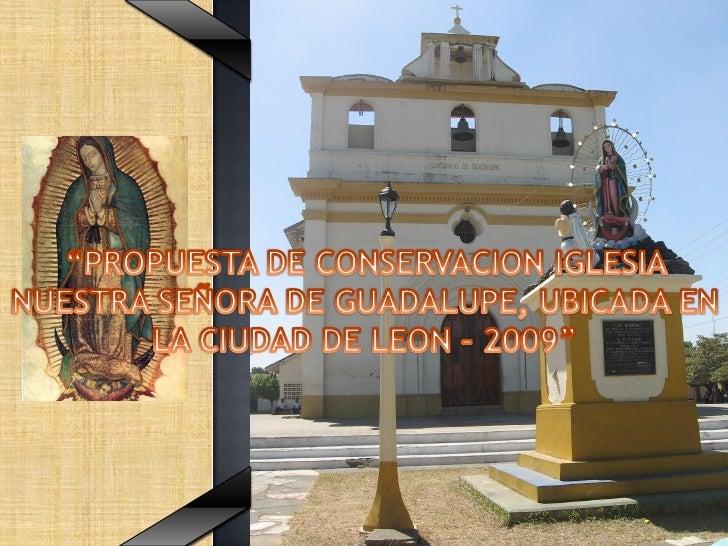PROPUESTA DE CONSERVACIÓN IGLESIA NUESTRA SEÑORA DE GUADALUPE LEON NICARAGUA