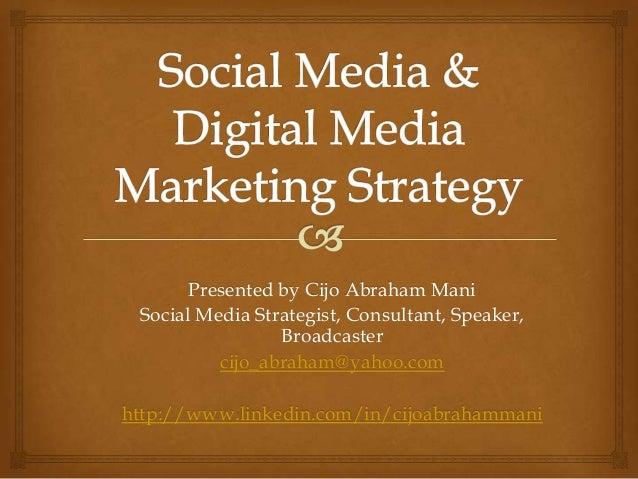 Presented by Cijo Abraham Mani Social Media Strategist, Consultant, Speaker, Broadcaster cijo_abraham@yahoo.com http://www...