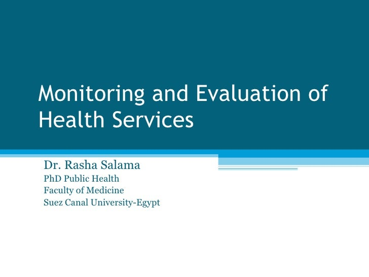Monitoring and Evaluation of Health Services Dr. Rasha Salama PhD Public Health Faculty of Medicine Suez Canal University-...