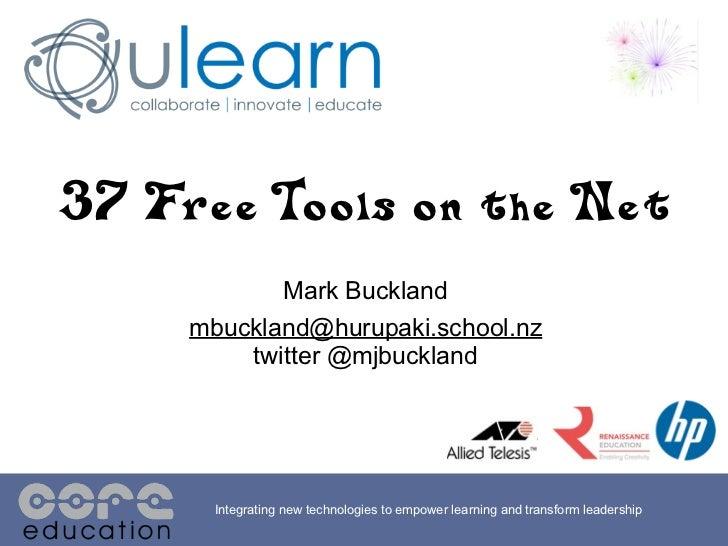 37 Free Tools on the Net            Mark Buckland     mbuckland@hurupaki.school.nz         twitter @mjbuckland       Integ...