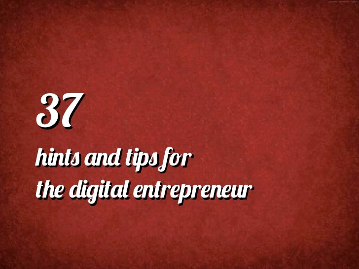 37 Hints and Tips for the Digital Entrepreneur