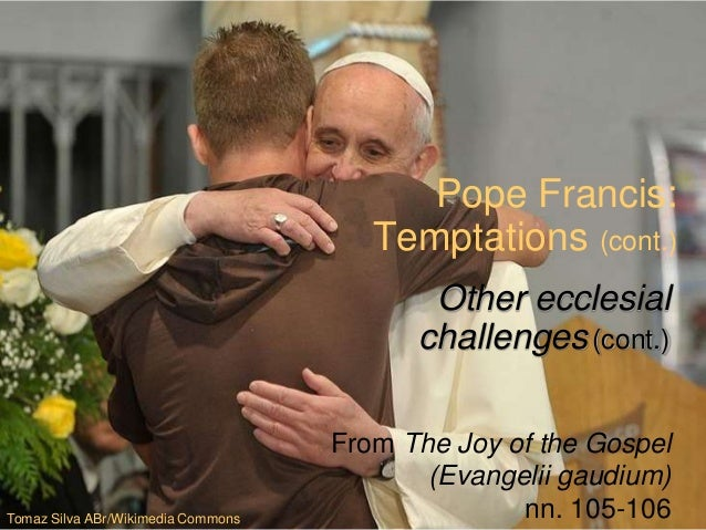 Pope Francis: Temptations (cont.) From The Joy of the Gospel (Evangelii gaudium) nn. 105-106 Other ecclesial challenges(co...