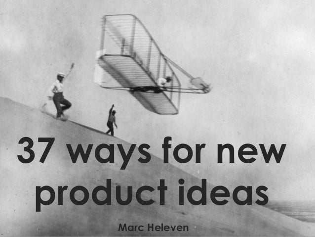 37 ways for new product ideas     Marc Heleven