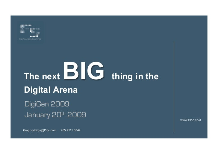 The next                 BIG             thing in theDigital ArenaDigiGen 2009January 20th 2009                           ...