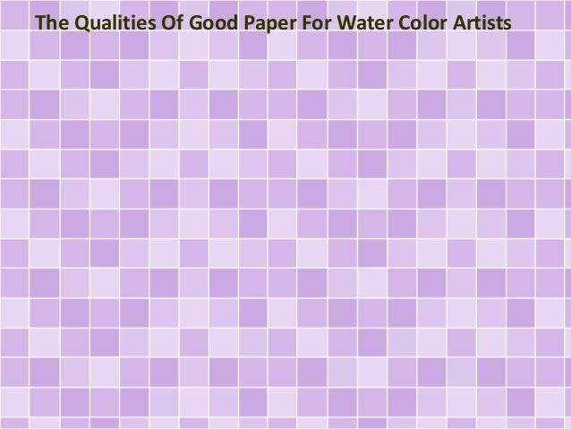 The Qualities Of Good Paper For Water Color Artists