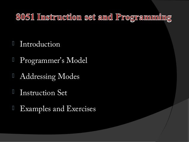   Introduction    Programmer's Model    Addressing Modes    Instruction Set    Examples and Exercises