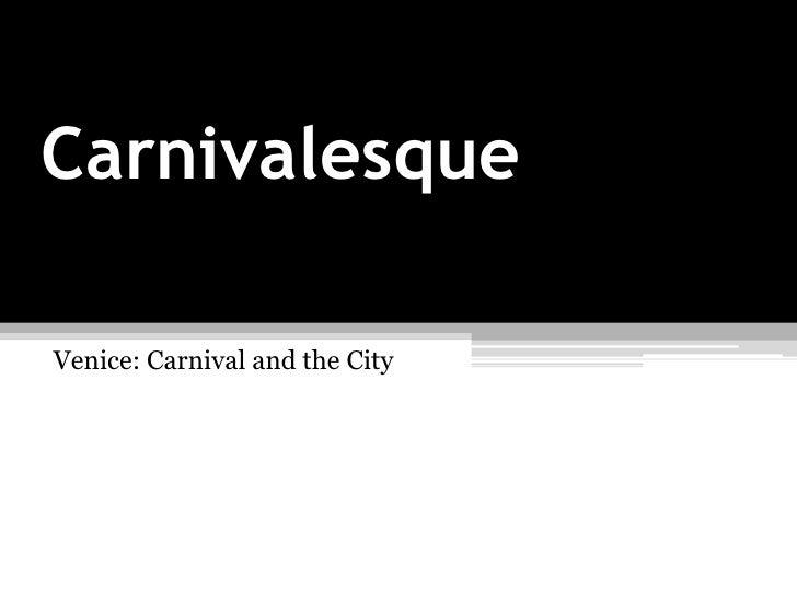 CarnivalesqueVenice: Carnival and the City