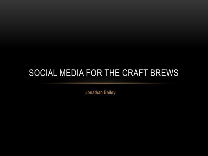 SOCIAL MEDIA FOR THE CRAFT BREWS            Jonathan Bailey