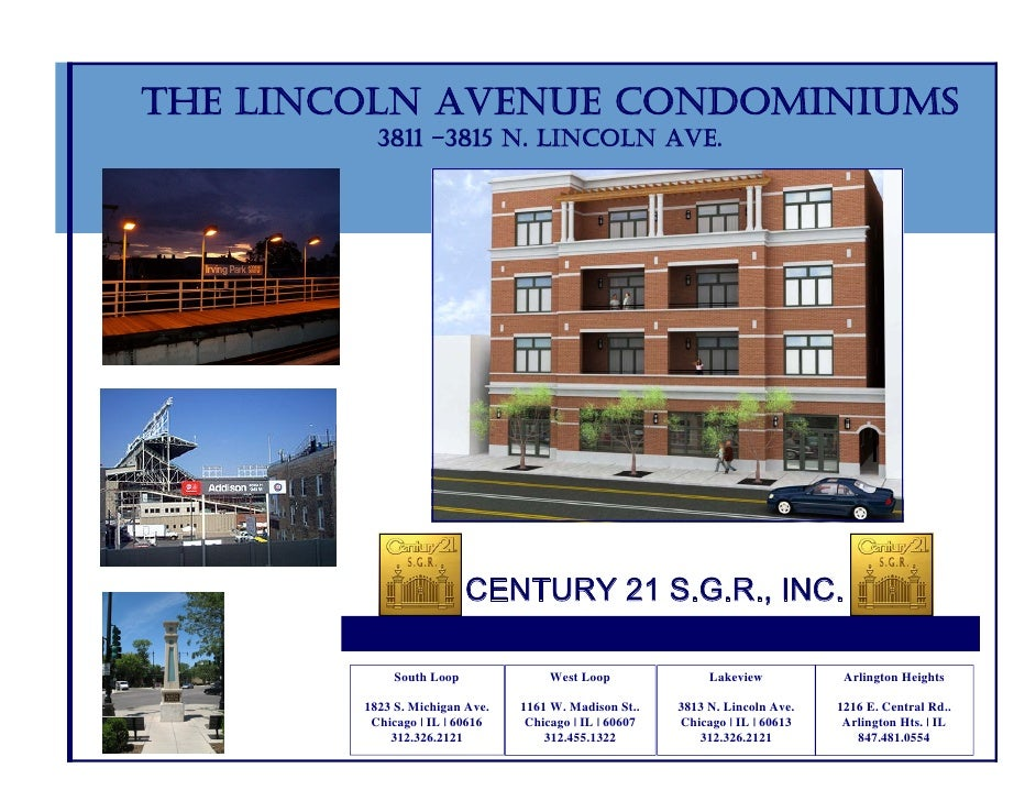 THE LINCOLN AVENUE CONDOMINIUMS           3811 –3815 N. LINCOLN AVE.                               CENTURY 21 S.G.R., INC....