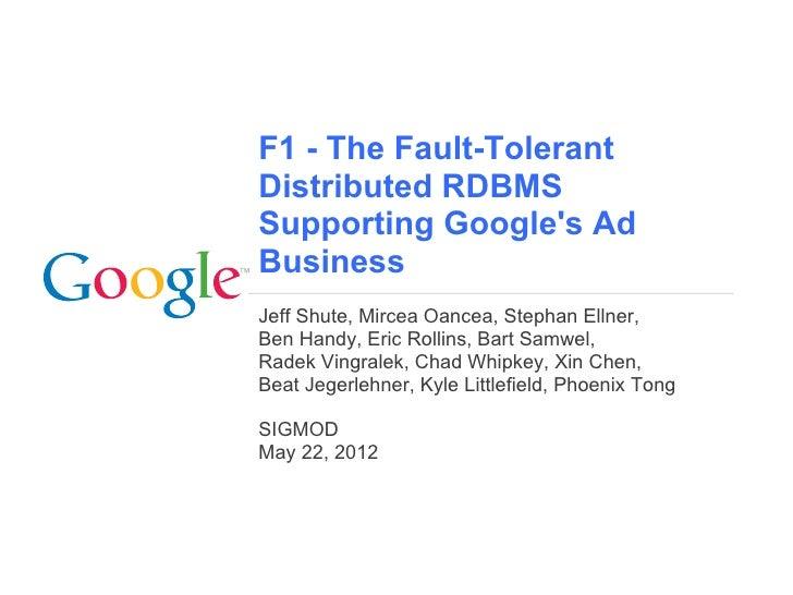 F1 - The Fault-TolerantDistributed RDBMSSupporting Googles AdBusinessJeff Shute, Mircea Oancea, Stephan Ellner,Ben Handy, ...