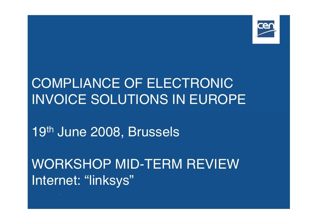 "COMPLIANCE OF ELECTRONIC INVOICE SOLUTIONS IN EUROPE  19th June 2008, Brussels  WORKSHOP MID-TERM REVIEW Internet: ""linksy..."