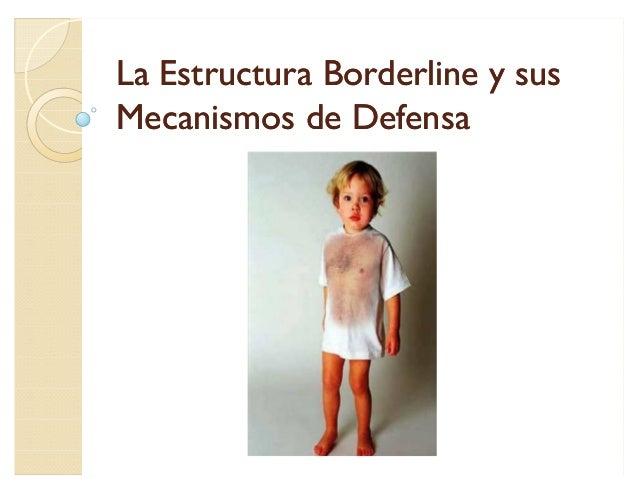 La Estructura Borderline y susMecanismos de Defensa