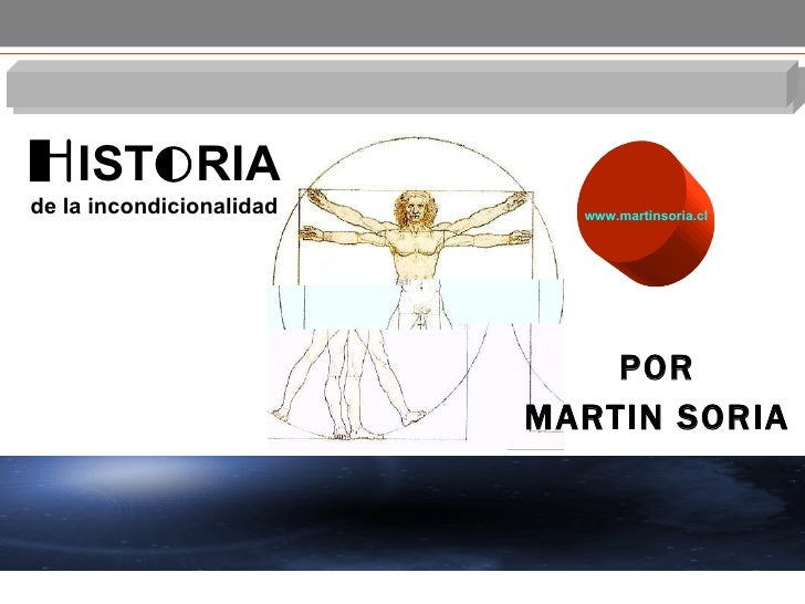 POR MARTIN SORIA H IST O RIA de la incondicionalidad www.martinsoria.cl