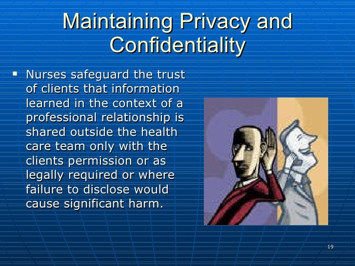 confidentiality in nursing Our willingness to keep clients' sessions confidential is a major part of what  makes us ethical professionals clients need to know they can be vulnerable  both.