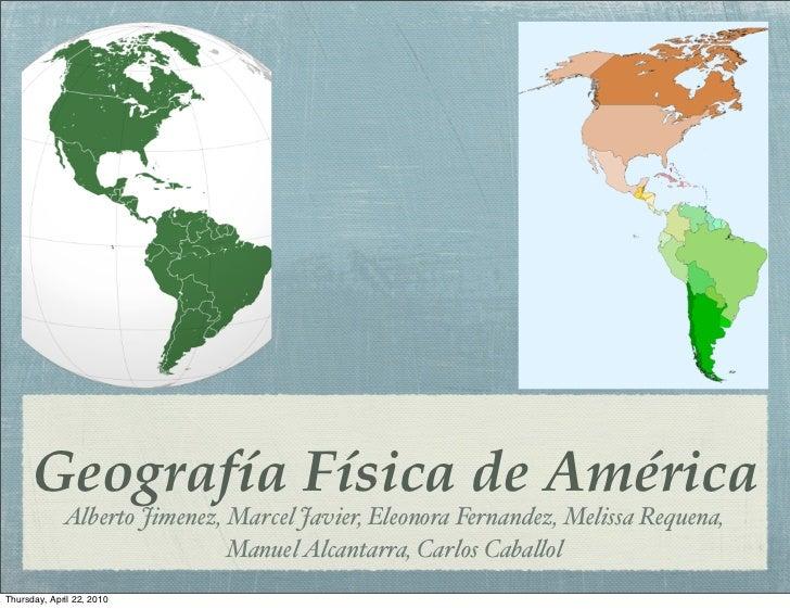 Geografía Física de América              Alberto Jimenez, Marcel Javier, Eleonora Fernandez, Melissa Requena,             ...