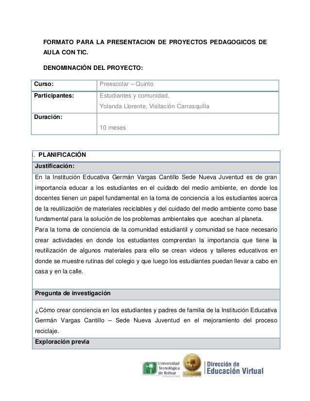FORMATO PARA LA PRESENTACION DE PROYECTOS PEDAGOGICOS DE AULA CON TIC. DENOMINACIÓN DEL PROYECTO: Curso:  Preescolar – Qui...