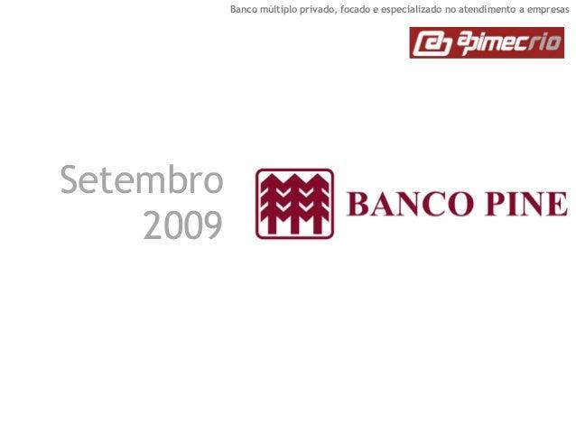 Banco múltiplo privado, focado e especializado no atendimento a empresas  Setembro 2009