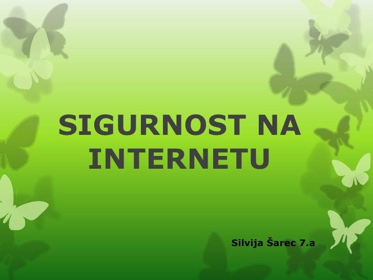 SIGURNOST NA  INTERNETU        Silvija Šarec 7.a