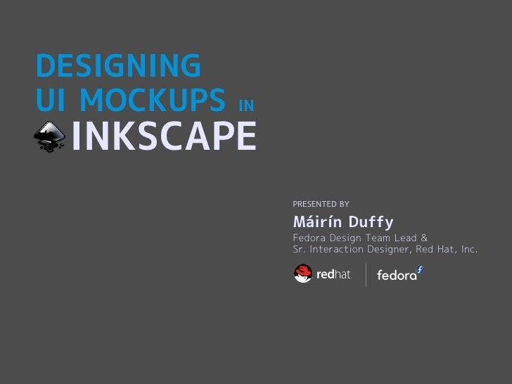 DESIGNING UI MOCKUPS   IN   INKSCAPE                   PRESENTED BY                    Máirín Duffy                   Fedo...