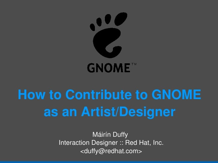How to Contribute to GNOME as an Artist/Designer <ul><ul><li>Máirín Duffy  </li></ul></ul><ul><ul><li>Interaction Designer...