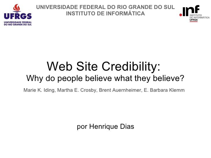 Web Site Credibility:  Why do people believe what they believe? Marie K. Iding, Martha E. Crosby, Brent Auernheimer, E. Ba...