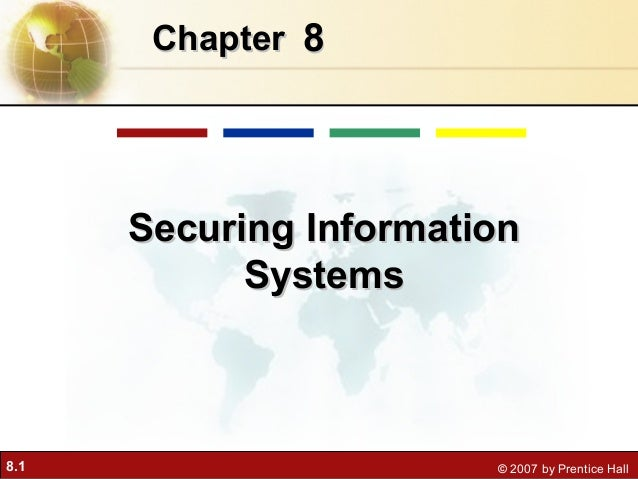 8.1 © 2007 by Prentice Hall 88ChapterChapter Securing InformationSecuring Information SystemsSystems